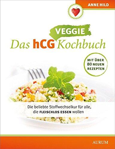 Das hCG Kochbuch Veggie 21 Tage Stoffwechselkur fleischlos